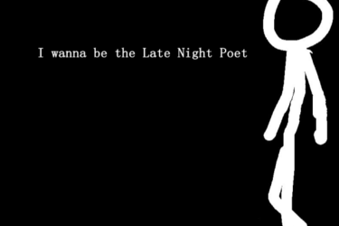 I wanna be the Late Night Poet