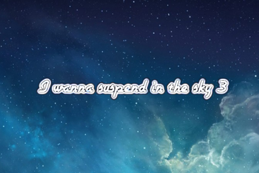 I wanna suspend in the sky 3